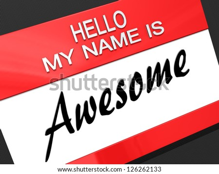 Hello My Name is Awesome on a name tag. - stock photo