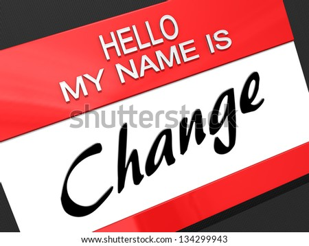 "Hello My Name is ""Change"" on a name tag. - stock photo"