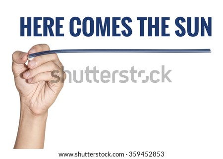 Here Comes the Sun word write by man hand holding pen with blue line on white background - stock photo