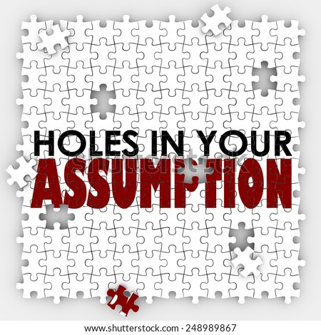 Hole in Your Assumption words on puzzle pieces to illustrate a bad or wrong guess, suspicion, theory or expectation - stock photo