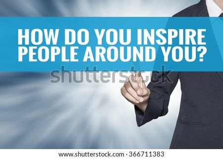 How Do You Inspire People Around You word on virtual screen touch by business woman cyan sky tab - stock photo