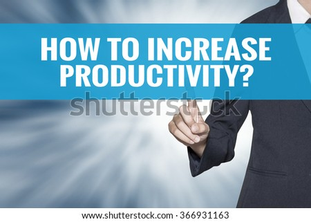 How To Increase Productivity word on virtual screen touch by business woman cyan sky tab - stock photo