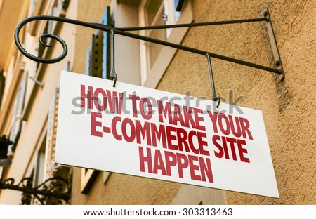 How to Make Your E-Commerce Site Happen sign in a conceptual image - stock photo