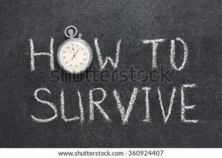 how to survive phrase handwritten on chalkboard with vintage precise stopwatch used instead of O - stock photo