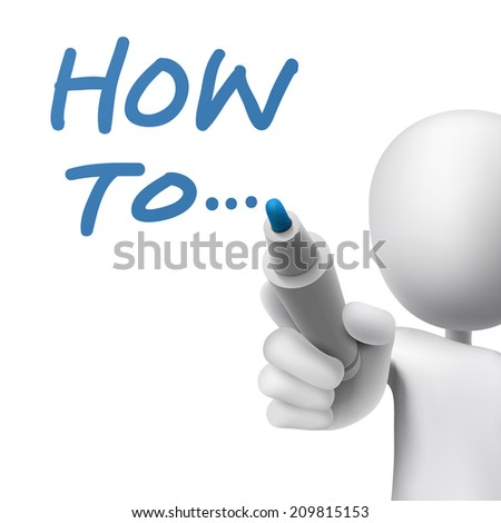 how to... written by a man over white background - stock photo