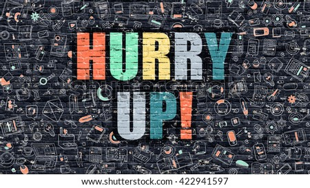 Hurry Up Concept. Hurry Up Drawn on Dark Wall. Hurry Up in Multicolor Doodle Design. Hurry Up Concept. Modern Illustration in Doodle Design Style of Hurry Up. Hurry Up Business Concept. - stock photo
