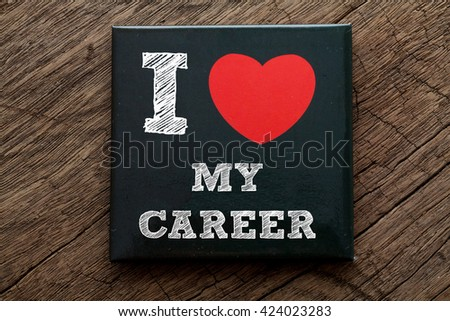 I Love My Career written on black note with wood background - stock photo
