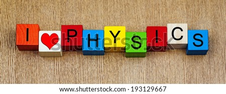 I Love Physics - sign series in words / letters for science, education, discovery and knowledge. - stock photo