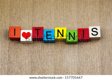 I Love Tennis - sport sign series, for Wimbledon, Australian, US and French Opens, Grand Slams and tennis fans everywhere! - stock photo