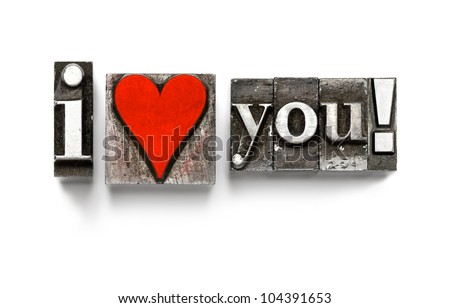 I Love You photographed using vintage letterpress type - stock photo