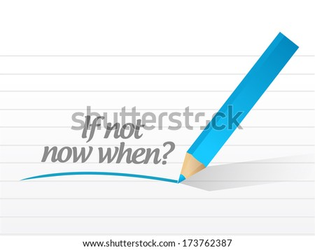 if not now when message illustration design over a white background - stock photo