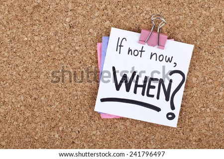 If Not Now When / Motivational Business Life Phrase - stock photo