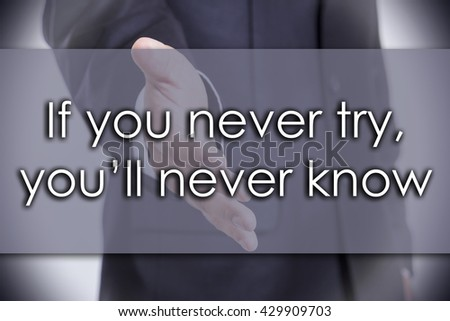If you never try, you'll never know - business concept with text - horizontal image - stock photo