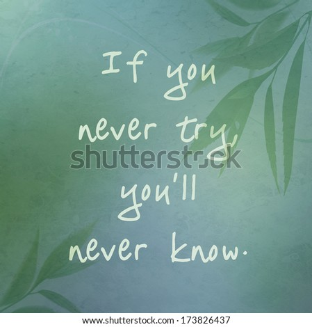 If you never try, you'll never know poster on green background - stock photo