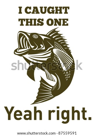 """illustration of a largemouth bass jumping done in retro style with words """"i caught this one yeah right. - stock photo"""