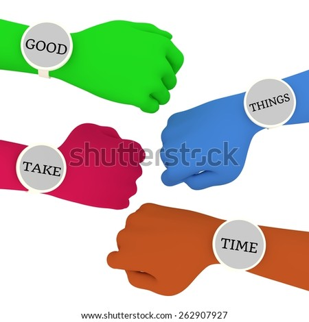 """Illustration of four colorful hands each wearing a watch with a message that in total reads """"Good things take time"""" - stock photo"""