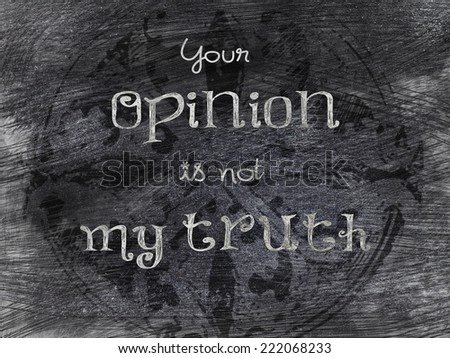 Image of a blackboard sign, stating your opinion is not my truth. - stock photo