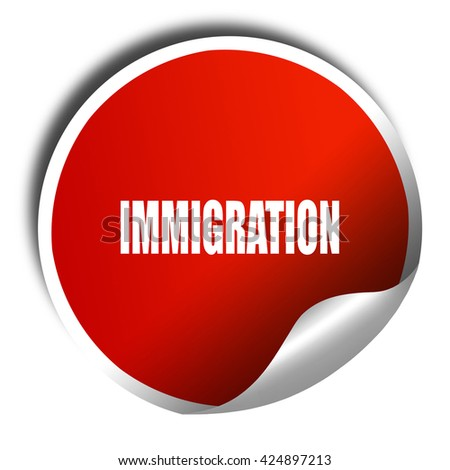 immigration, 3D rendering, red sticker with white text - stock photo