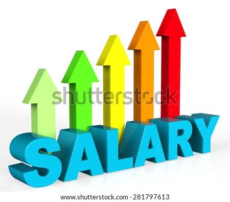 Increase Salary Representing Pay Salaries And Career - stock photo
