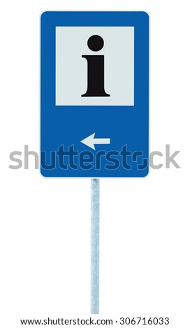 Info sign in blue, black i letter icon, white frame, left hand pointing arrow, isolated roadside information signage on pole post, large detailed framed roadsign closeup - stock photo