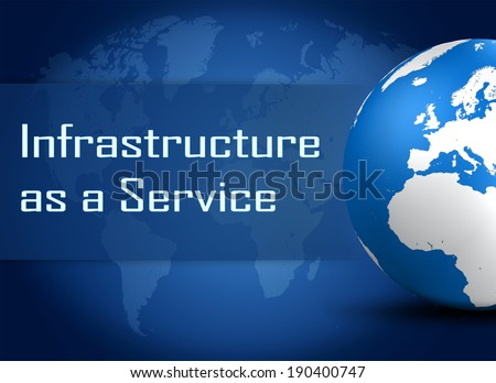 Infrastructure as a Service concept with globe on blue world map background - stock photo