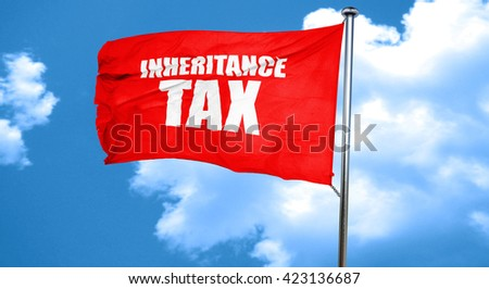 inheritance tax, 3D rendering, a red waving flag - stock photo