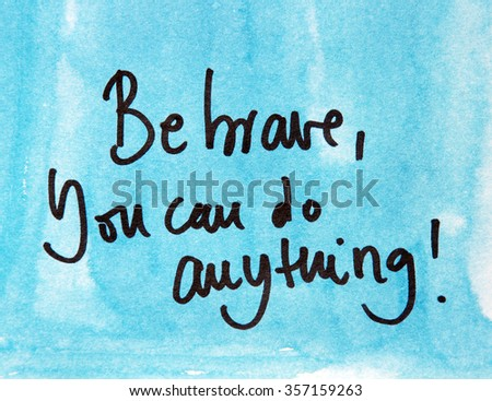 inspirational message be brave you can do anything - stock photo