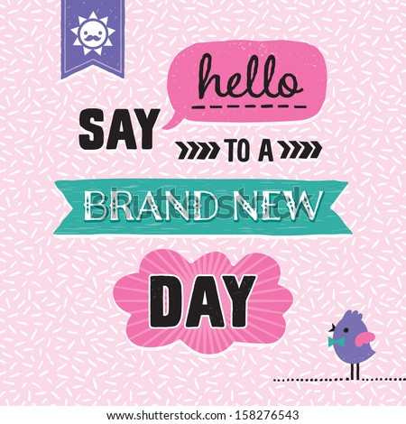Inspirational motivating background with retro fonts. Say Hello to a Brand New Day. Great for greeting cards, inspirational posters, postcards. See my folio for other colors and for vector version.  - stock photo
