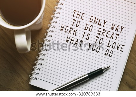 Inspirational motivating quote. The only way to do great work is to love what you do. - stock photo