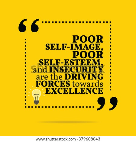 Inspirational motivational quote. Poor self-image, poor self-esteem, and insecurity are the driving forces towards excellence. Simple trendy design. - stock photo