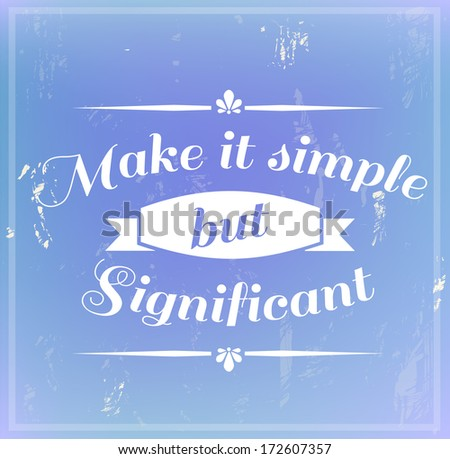 """Inspirational retro quote on a grunge background """"Make it simple but significant"""" - stock photo"""