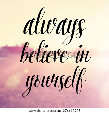 Inspirational Typographic Quote - always believe in yourself - stock photo