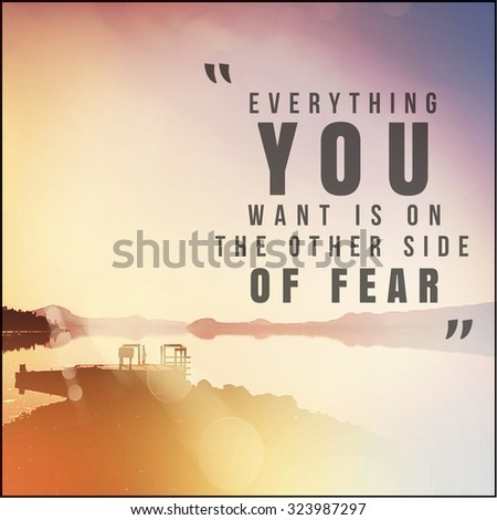 Inspirational Typographic Quote - Everything you want is on the other side of fear - stock photo