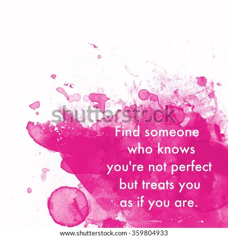 Inspirational Typographic Quote - Find someone who knows you're not perfect but treats you as if you are - stock photo