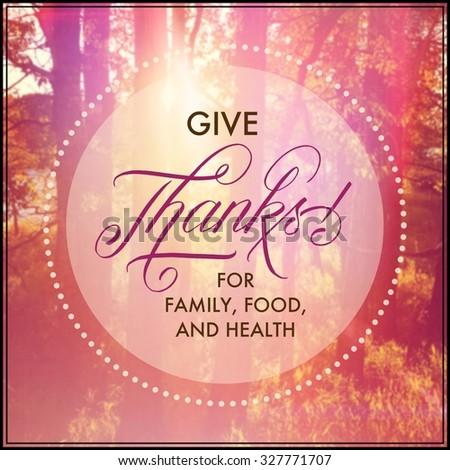 Inspirational Typographic Quote - Give thanks for family, food, and health - stock photo