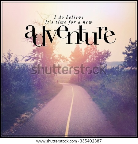 Inspirational Typographic Quote - i do believe it's time for a new adventure - stock photo