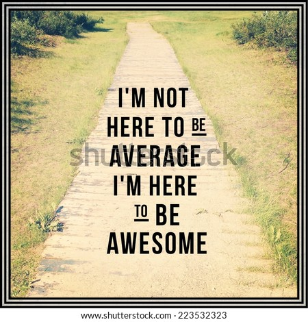 Inspirational Typographic Quote - I'm not here to be average i'm here to be awesome - stock photo