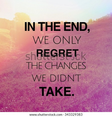 Inspirational Typographic Quote - In the end we only regret the chances we didn't take - stock photo