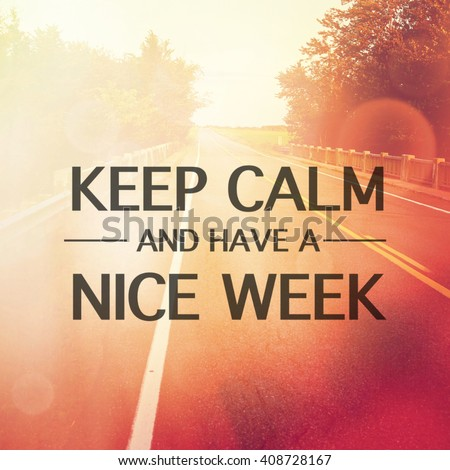 Inspirational Typographic Quote - Keep calm and have a nice week - stock photo