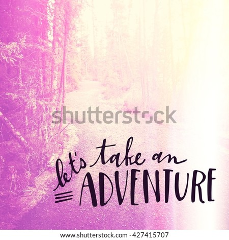 Inspirational Typographic Quote - Let's take an Adventure - stock photo