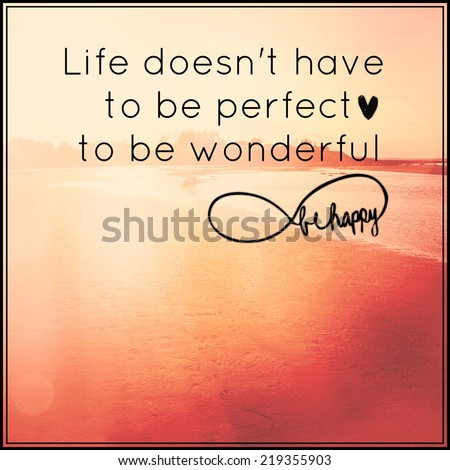 Inspirational Typographic Quote - Life doesn't have to be Perfect to be wonderful be happy - stock photo