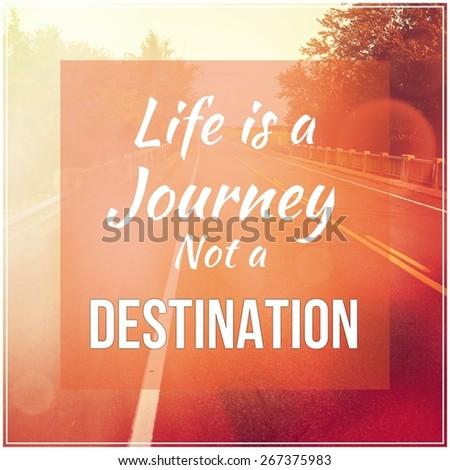 Inspirational Typographic Quote - Life is a Journey not a Destination - stock photo