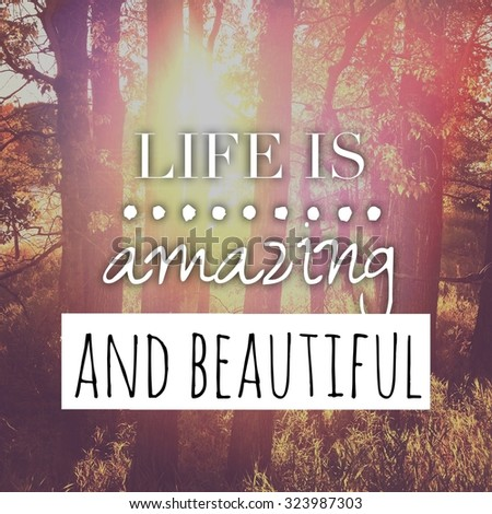 Inspirational Typographic Quote - Life is amazing and beautiful - stock photo
