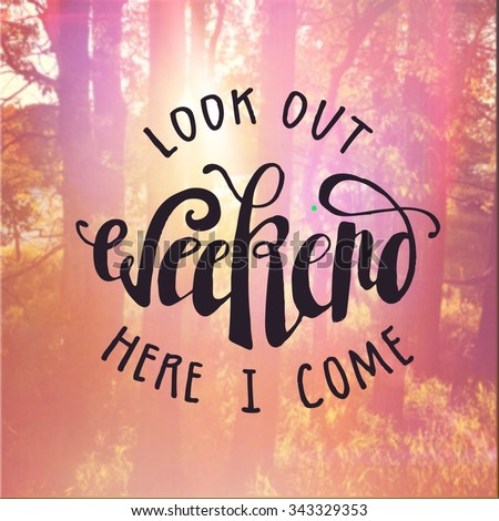 Inspirational Typographic Quote - Look out weekend here I come - Trees with sunlight  - stock photo