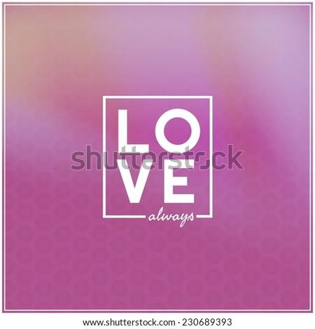 Inspirational Typographic Quote - Love Always - stock photo