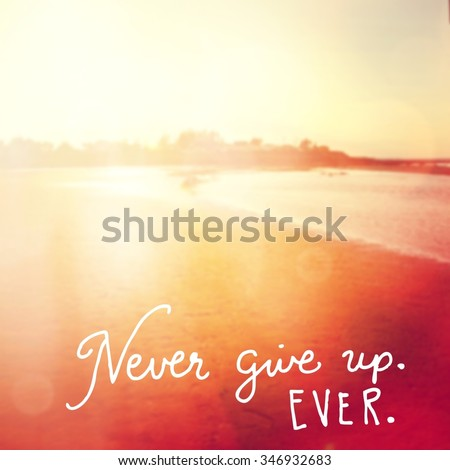 Inspirational Typographic Quote -  Never give up ever. - stock photo