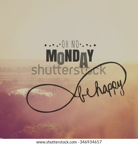 Inspirational Typographic Quote - Oh no Monday. Be happy - stock photo