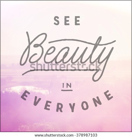 Inspirational Typographic Quote - See Beauty in Everyone - stock photo