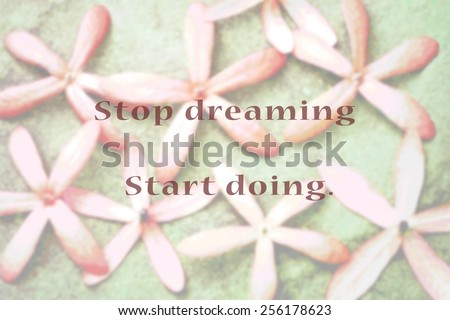 Inspirational Typographic Quote - Stop dreaming start doing.  - stock photo