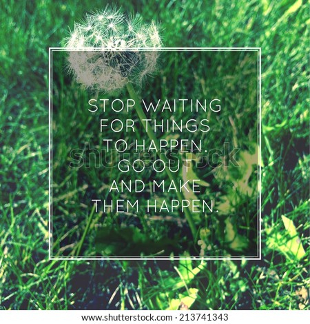 Inspirational Typographic Quote - Stop waiting for things to happen - stock photo
